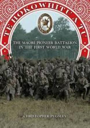 Te Hokowhitu a Tu : the Maori Pioneer Battalion in the First World War