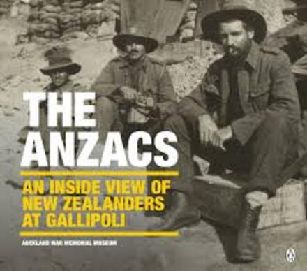 The Anzacs : an inside view of New Zealanders at Gallipoli